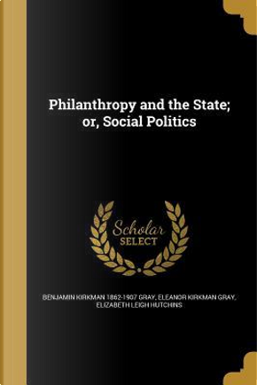 PHILANTHROPY & THE STATE OR SO by Benjamin Kirkman 1862-1907 Gray