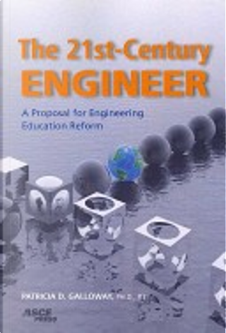 The 21st-Century Engineer by Ph.D., Patricia D. Galloway, P.E.