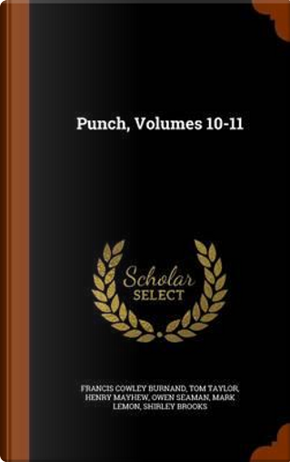 Punch, Volumes 10-11 by Francis Cowley Burnand