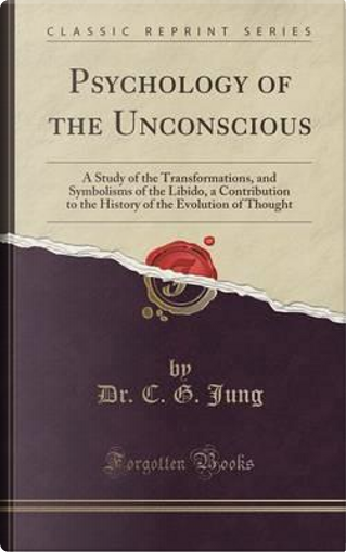 Psychology of the Unconscious by Carl Gustav Jung