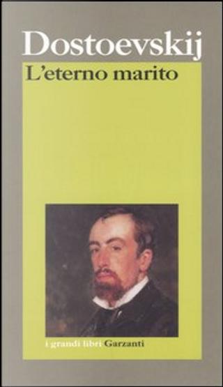 L'eterno marito by Fëdor Mihajlovič Dostoevskij