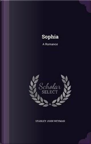 Sophia by Stanley John Weyman