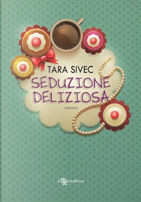 Seduzione deliziosa by Tara Sivec