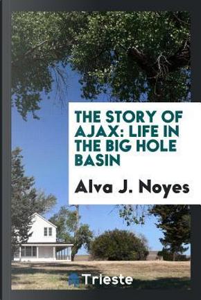The story of Ajax by Alva J. Noyes