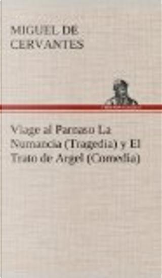 Viage al Parnaso La Numancia (Tragedia) y El Trato de Argel (Comedia) by Miguel de Cervantes Saavedra