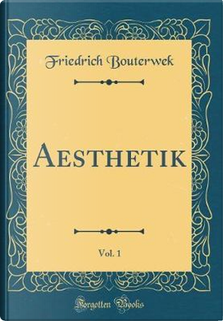 Aesthetik, Vol. 1 (Classic Reprint) by Friedrich Bouterwek