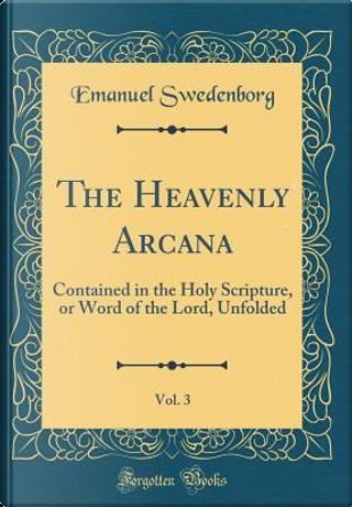 The Heavenly Arcana, Vol. 3 by Emanuel Swedenborg