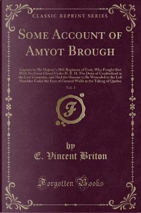 Some Account of Amyot Brough, Vol. 1 by E. Vincent Briton