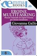 Eroine multitasking by Giovanna Gallo