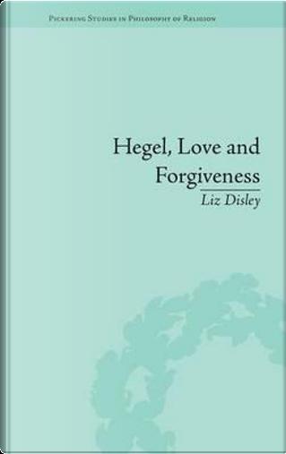 Hegel, Love and Forgiveness by Liz Disley