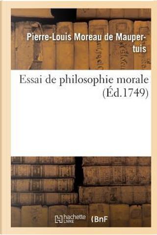 Essai de Philosophie Morale by De Maupertuis-P-L