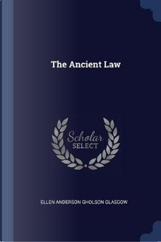 The Ancient Law by Ellen Anderson Gholson Glasgow