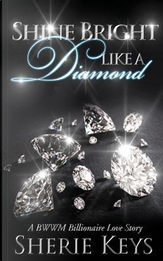 Shine Bright Like a Diamond by Sherie Keys