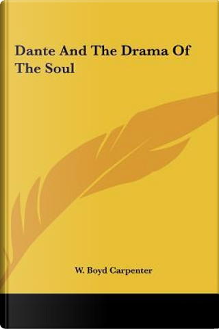 Dante and the Drama of the Soul Dante and the Drama of the Soul by W. Boyd Carpenter