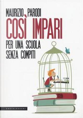 Così impari. Per una scuola senza compiti by Maurizio Parodi