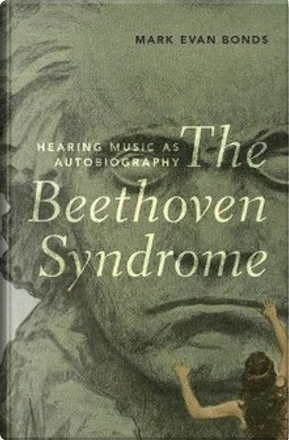 The Beethoven Syndrome by Mark Evan Bonds