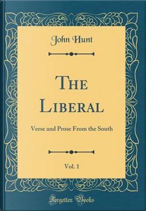 The Liberal, Vol. 1 by John Hunt