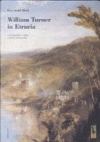 William Turner in Etruria. Con 8 quadri a colori e 23 bozzetti inediti by Giovanni Buzi