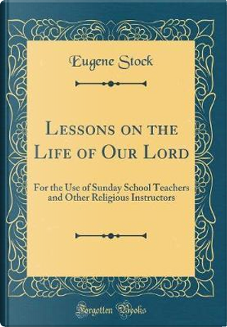 Lessons on the Life of Our Lord by Eugene Stock