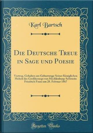 Die Deutsche Treue in Sage und Poesie by Karl Bartsch