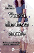 Vorrei che fosse amore by Elisa Amoruso