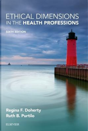 Ethical Dimensions in the Health Professions, 6e by Ruth B. Purtilo PhD  FAPTA