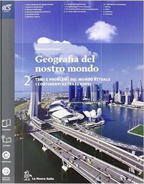 Geografia del nostro mondo. Per le Scuole superiori. Con e-book. Con espansione online by Valerio Castronovo