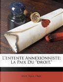 """L'Entente Annexionniste; La Paix Du """"Droit."""" by Max Beer"""