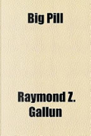 Big Pill by Raymond Z. Gallun