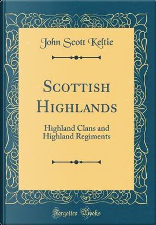 Scottish Highlands by John Scott Keltie