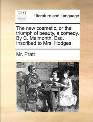 The New Cosmetic, or the Triumph of Beauty, a Comedy. by C. Melmonth, Esq. Inscribed to Mrs. Hodges by Mr Pratt