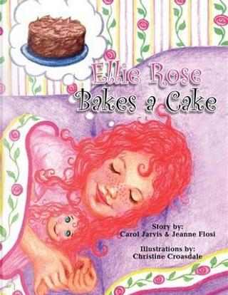 Ellie Rose Bakes a Cake by Carol Jarvis