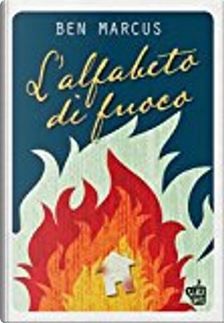 L'alfabeto di fuoco by Ben Marcus
