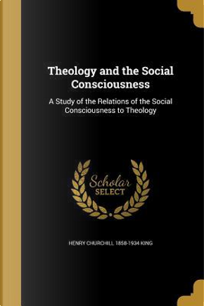 THEOLOGY & THE SOCIAL CONSCIOU by Henry Churchill 1858-1934 King