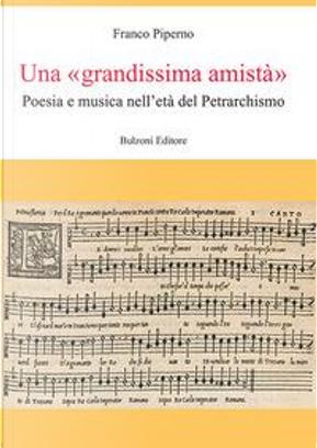 Una «grandissima amistà». Poesia e musica nell'età del Petrarchismo by Franco Piperno