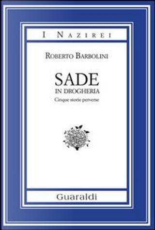 Sade in drogheria. Racconti perversi by Roberto Barbolini