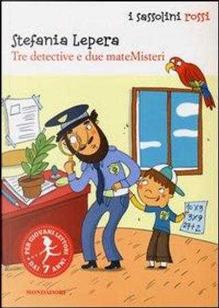 Tre detective e due mateMisteri by Stefania Lepera