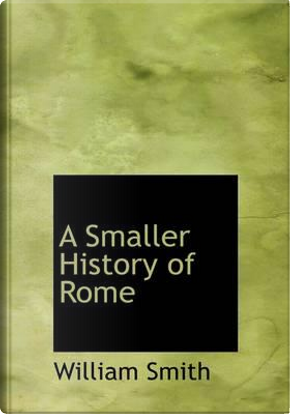 A Smaller History of Rome by William Smith