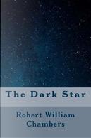 The Dark Star by Robert William Chambers