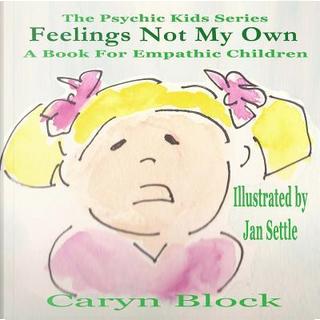 Feelings Not My Own by Caryn Block