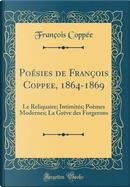 Poésies de François Coppee, 1864-1869 by François Coppée
