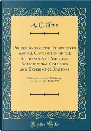 Proceedings of the Fourteenth Annual Convention of the Association of American Agricultural Colleges and Experiment Stations by A. C. True