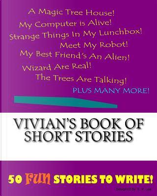 Vivian's Book of Short Stories by K. P. Lee