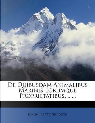de Quibusdam Animalibus Marinis Eorumque Proprietatibus. by Joann Bapt Bohadsch