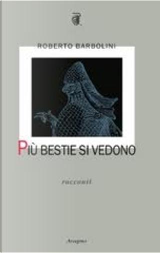 Più bestie si vedono by Roberto Barbolini