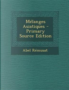 Melanges Asiatiques by Abel Remusat
