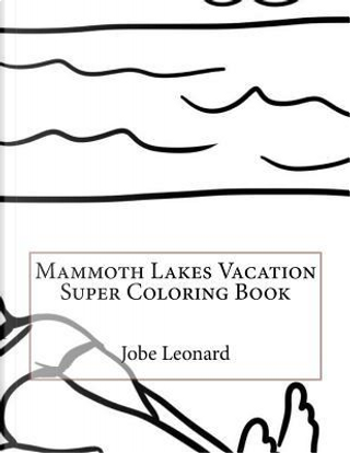 Mammoth Lakes Vacation Super Coloring Book by Jobe Leonard