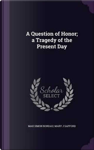 A Question of Honor; A Tragedy of the Present Day by Max Simon Nordau