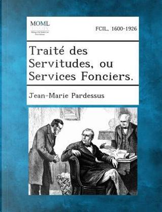 Traite Des Servitudes, Ou Services Fonciers. by Jean-Marie Pardessus