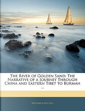 The River of Golden Sand by William John Gill